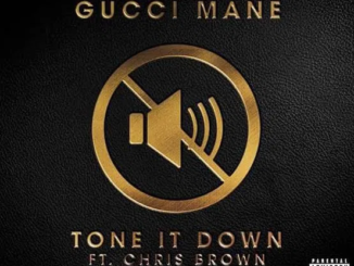 Gucci Mane Ft. Chris Brown – Tone It Down Mp3 Download 320kbps