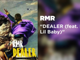 RMR Ft. Future & Lil Baby – Dealer (Remix) Mp3 Download 320kbps + Lyrics